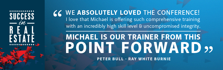 We absolutely loved the conference! I love that Michael is offering such comprehensive training with an incredibly high skill level & uncompromised integrity. Michael is our trainer from this point forward! Peter Bull - Ray White Burnie