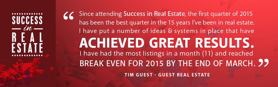 Since attending Success in Real Estate, the first quarter of 2015 has been the best quarter in the 15 years I have been in real estate. I have put a number of ideas & systems in place that have achieved great results. I have had the most listings in a month (11) and reached break even for 2015 by the end of March.
