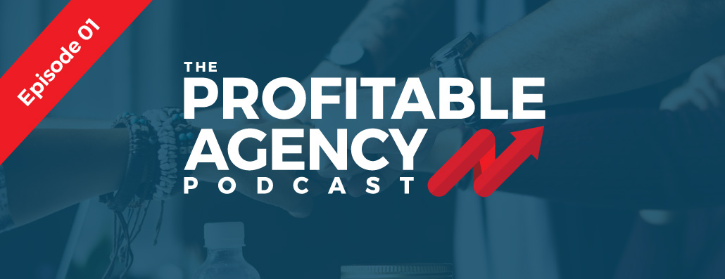 The Profitable Agency Podcast - Episode 01